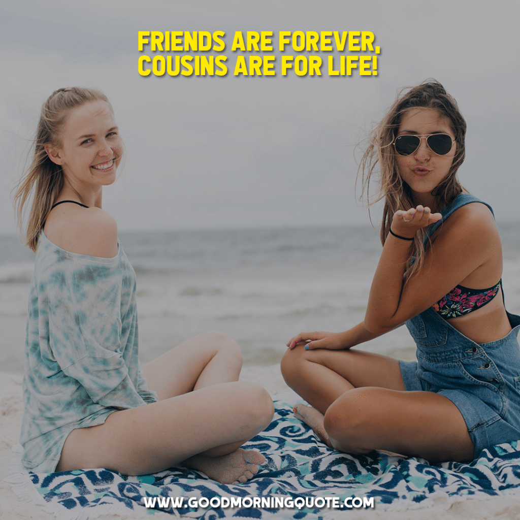 12 Cousin Quotes You And Your Cousins Can Relate To