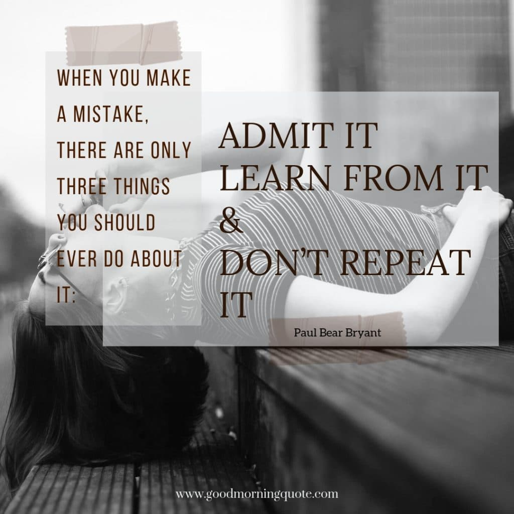 quotes about mistakes, mistake quotes, quotes about making mistakes, learning from mistakes quotes, learn from your mistakes quotes, i made a mistake quotes,